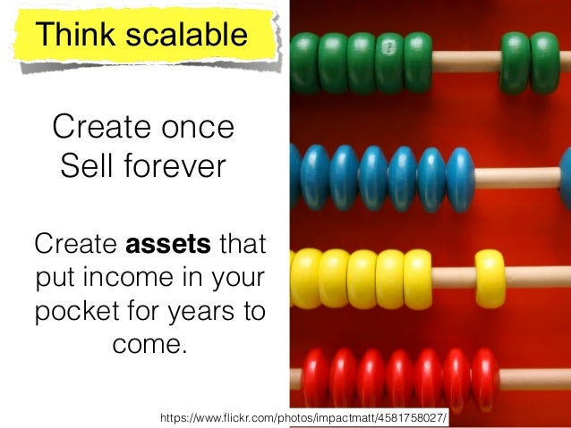 Create once Sell forever Create assets that put income in your pocket for years to come. https://www.flickr.com/photos/impa...