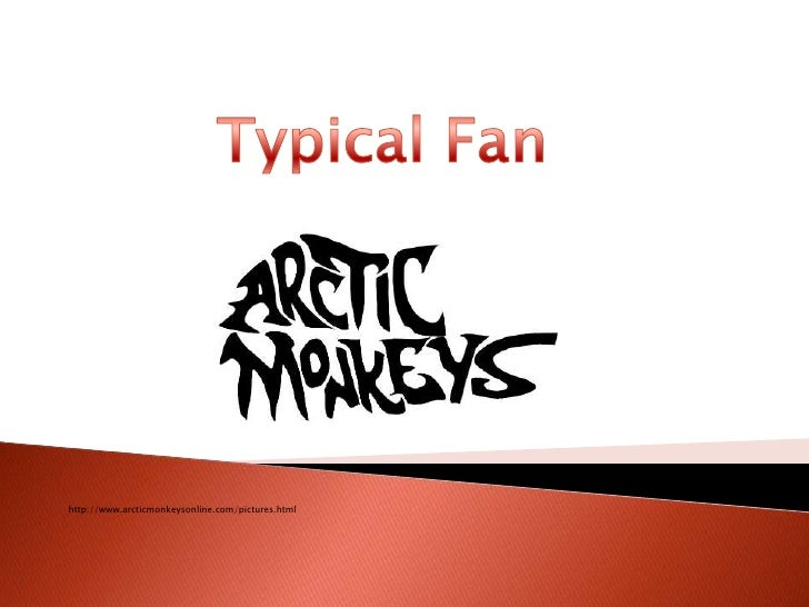 Typical Fan<br />http://www.arcticmonkeysonline.com/pictures.html<br />