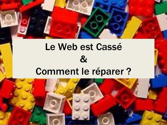 Le Web est Cassé & Comment le réparer ?