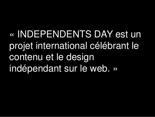 « INDEPENDENTS DAY est un projet international célébrant le contenu et le design indépendant sur le web. »