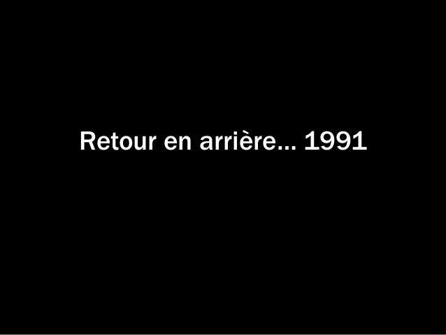 Retour en arrière… 1991