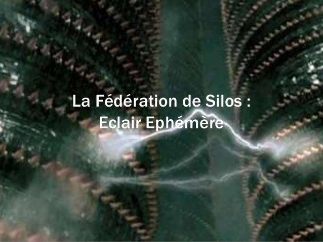 La Fédération de Silos : Eclair Ephémère
