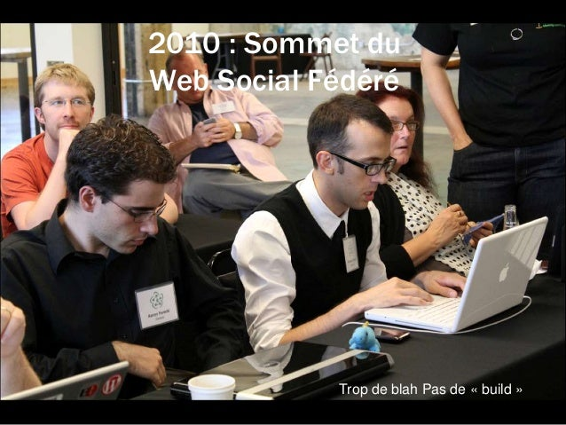 2010 : Sommet du Web Social Fédéré Trop de blah Pas de « build »