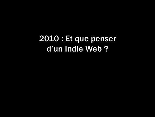 2010 : Et que penser d'un Indie Web ?