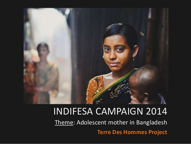 Terre Des Hommes Project INDIFESA CAMPAIGN 2014 Theme: Adolescent mother in Bangladesh