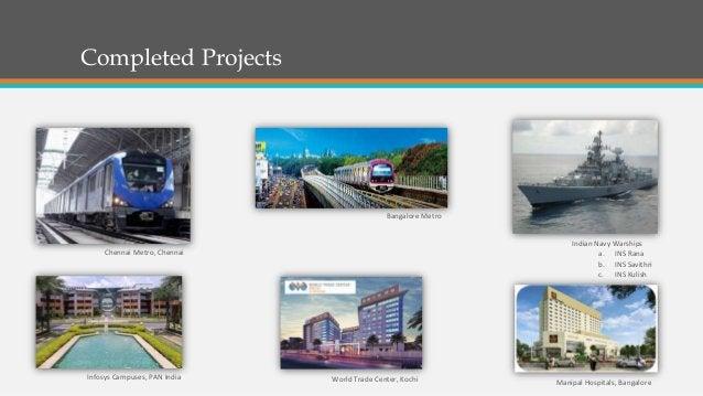 Completed Projects •Chennai Metro, Chennai Bangalore Metro Infosys Campuses, PAN India Chennai Metro, Chennai Indian Navy ...