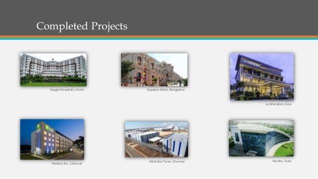Completed Projects •Chennai Metro, Chennai•World Trade Center, Kochi Rajgiri Hospitals, Kochi Gopalan Malls, Bangalore Mic...