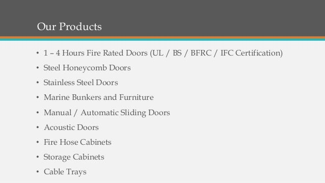 Our Products • 1 – 4 Hours Fire Rated Doors (UL / BS / BFRC / IFC Certification) • Steel Honeycomb Doors • Stainless Steel...