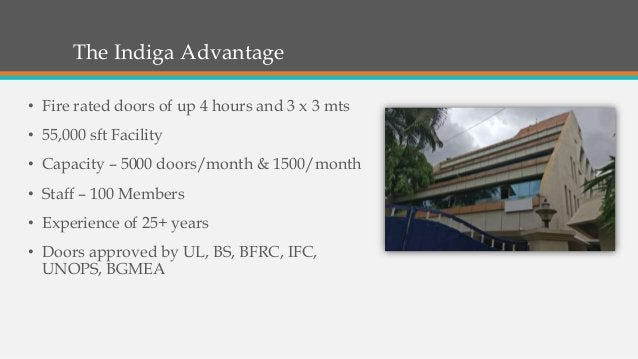 The Indiga Advantage • Fire rated doors of up 4 hours and 3 x 3 mts • 55,000 sft Facility • Capacity – 5000 doors/month & ...