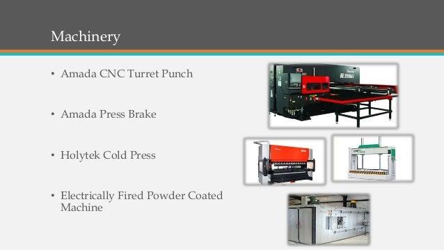 Machinery • Amada CNC Turret Punch • Amada Press Brake • Holytek Cold Press • Electrically Fired Powder Coated Machine
