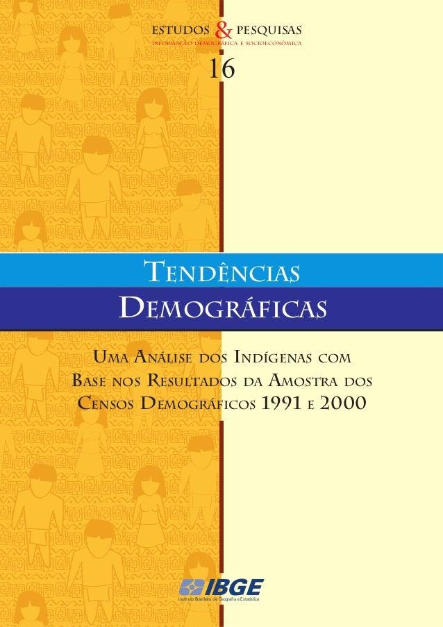 ESTUDOS  & pesquisas  INFORMAÇÃO DEMOGRÁFICA E SOCIoeconômica  tendências  demográficas uma análise dos indígenas com base...