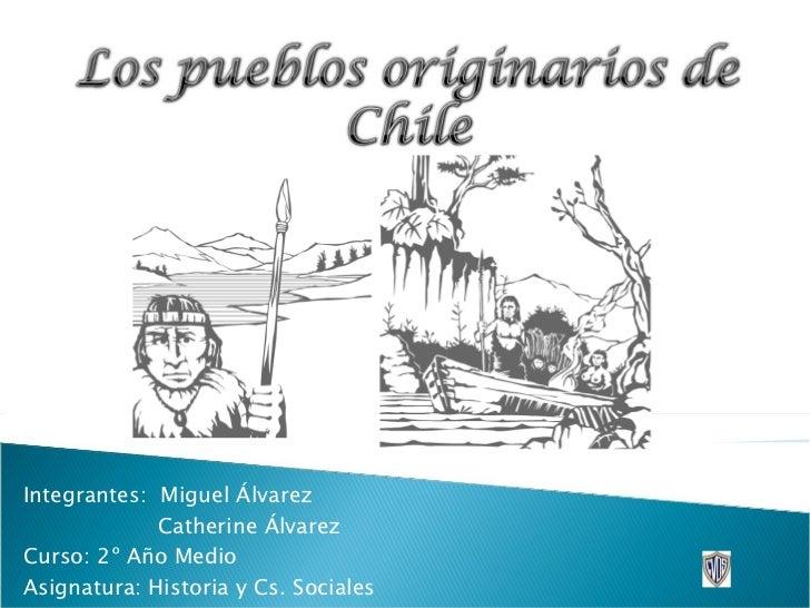 Integrantes:  Miguel Álvarez Catherine Álvarez Curso: 2º Año Medio Asignatura: Historia y Cs. Sociales Profesor: Carlos Ca...