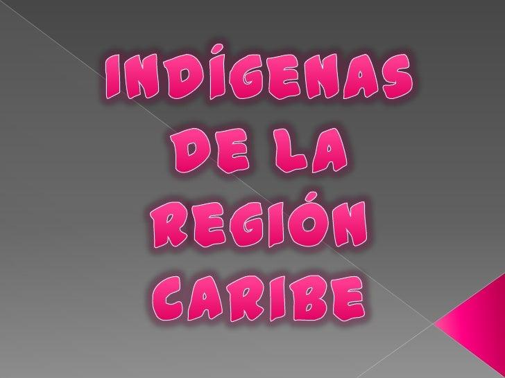 Indígenas de la <br />Región caribe <br />