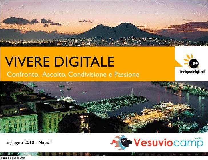VIVERE DIGITALE     Confronto, Ascolto, Condivisione e Passione         5 giugno 2010 - Napoli   sabato 5 giugno 2010