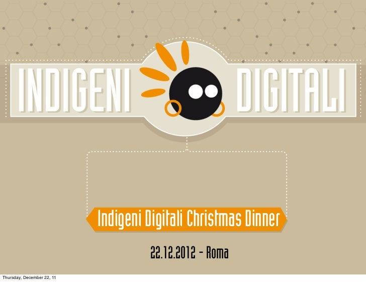 Indigeni Digitali Christmas Dinner                                     22.12.2012 - RomaThursday, December 22, 11