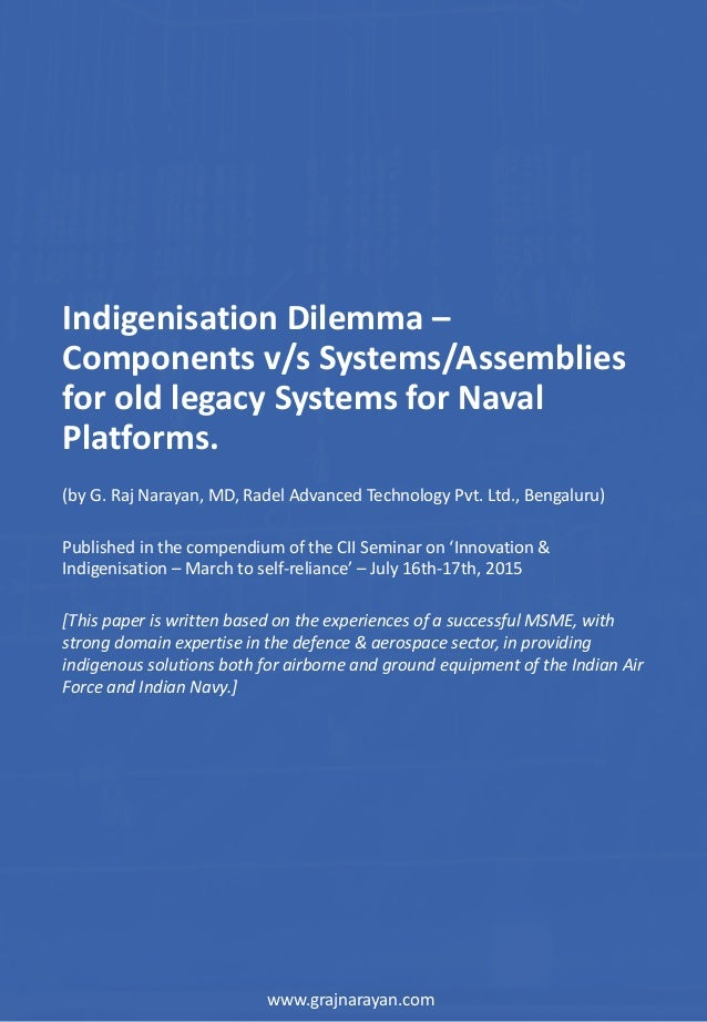 Indigenisation Dilemma – Components v/s Systems/Assemblies for old legacy Systems for Naval Platforms. (by G. Raj Narayan,...