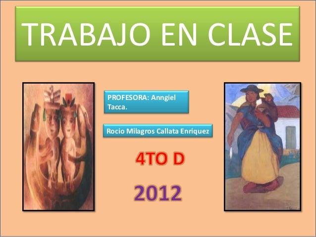 TRABAJO EN CLASE     PROFESORA: Anngiel     Tacca.    Rocio Milagros Callata Enriquez