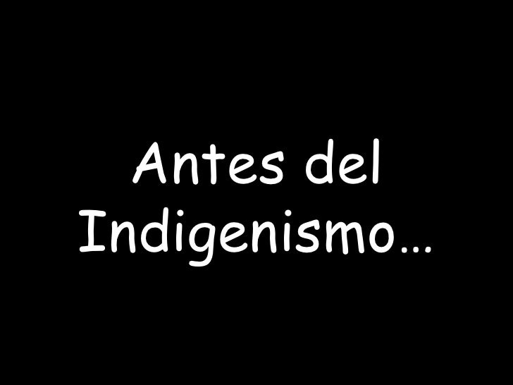 Antes del Indigenismo…