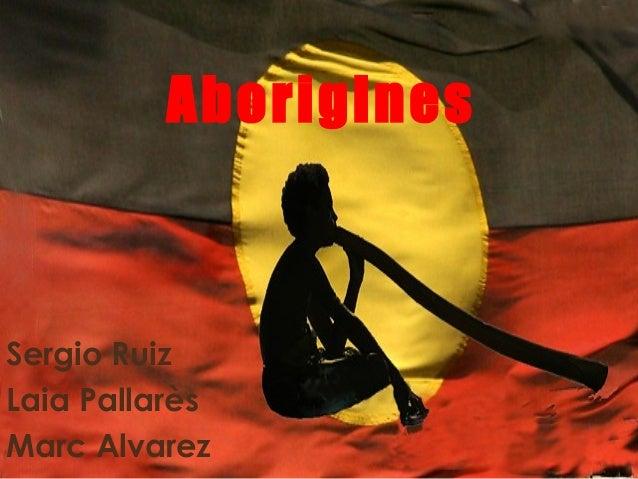 Aborigines  Sergio Ruiz  Laia Pallarès Marc Alvarez