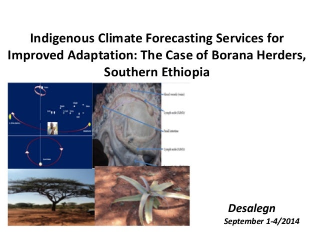 Indigenous Climate Forecasting Services for Improved Adaptation: The Case of Borana Herders, Southern Ethiopia Desalegn Se...