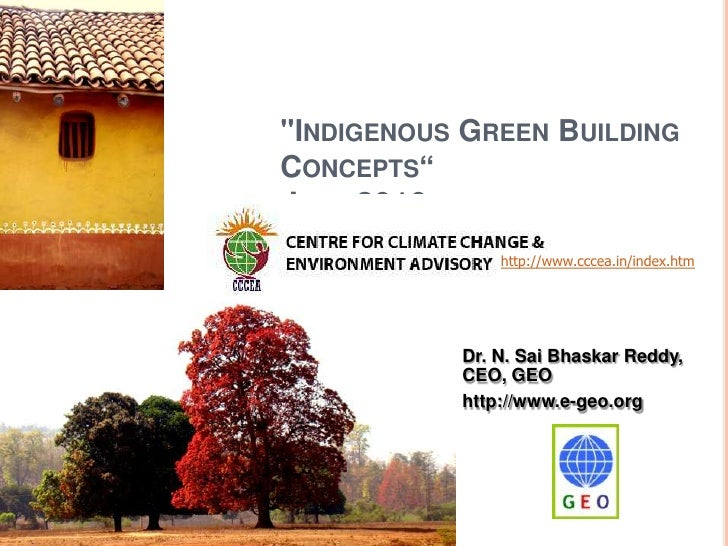 """Indigenous Green Building Concepts"" July 2010 <br />http://www.cccea.in/index.htm<br />Dr. N. Sai Bhaskar Reddy, CEO, GEO..."