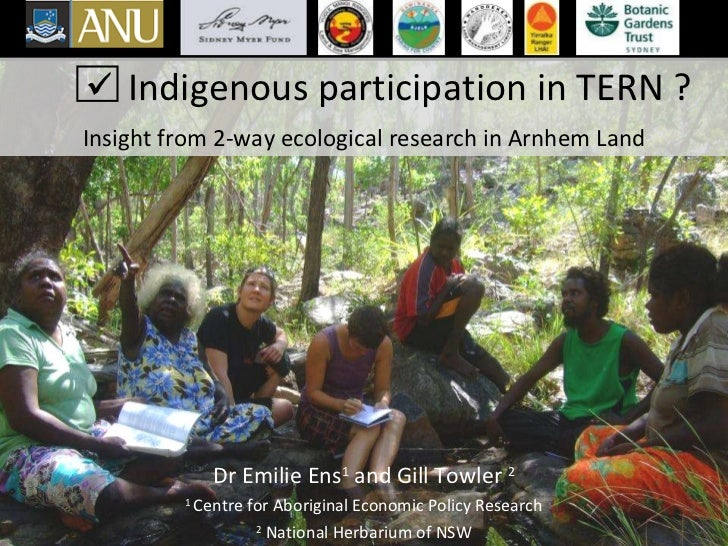 Indigenous participation in TERN ? Insight from 2-way ecological research in Arnhem Land Dr Emilie Ens 1  and Gill Towler ...