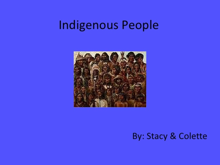 Indigenous People<br />By: Stacy & Colette<br />