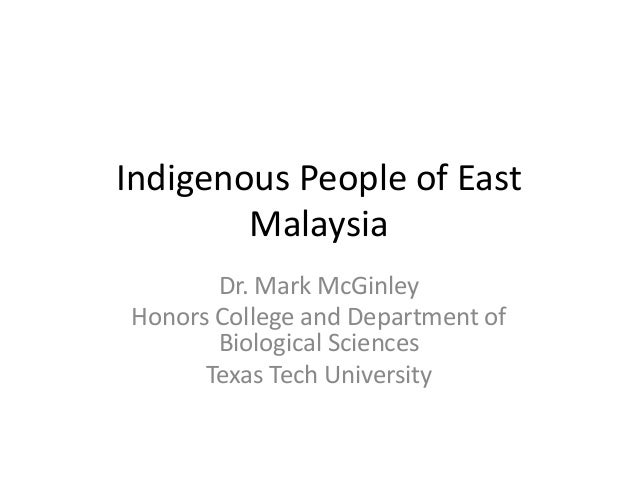 Indigenous People of East Malaysia Dr. Mark McGinley Honors College and Department of Biological Sciences Texas Tech Unive...