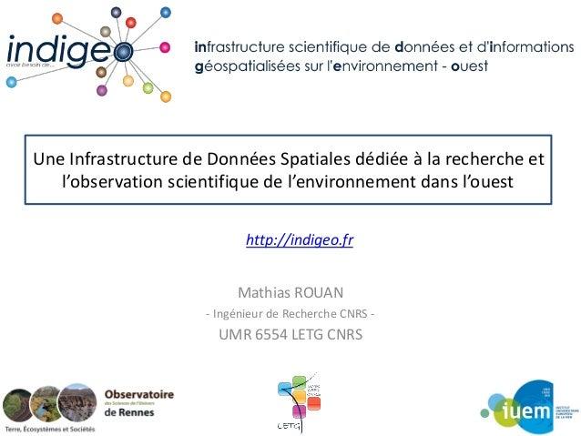 http://indigeo.fr Une Infrastructure de Données Spatiales dédiée à la recherche et l'observation scientifique de l'environ...