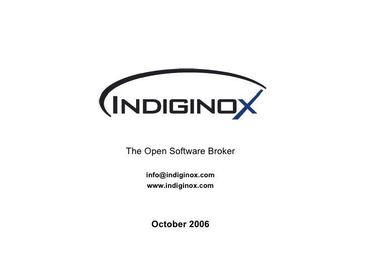 The Open Software Broker [email_address] www.indiginox.com October 2006