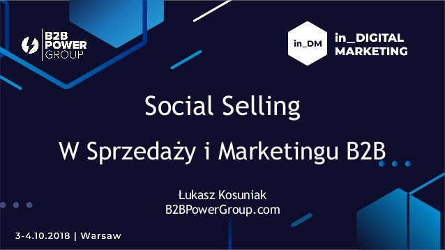Social Selling W Sprzedaży i Marketingu B2B Łukasz Kosuniak B2BPowerGroup.com