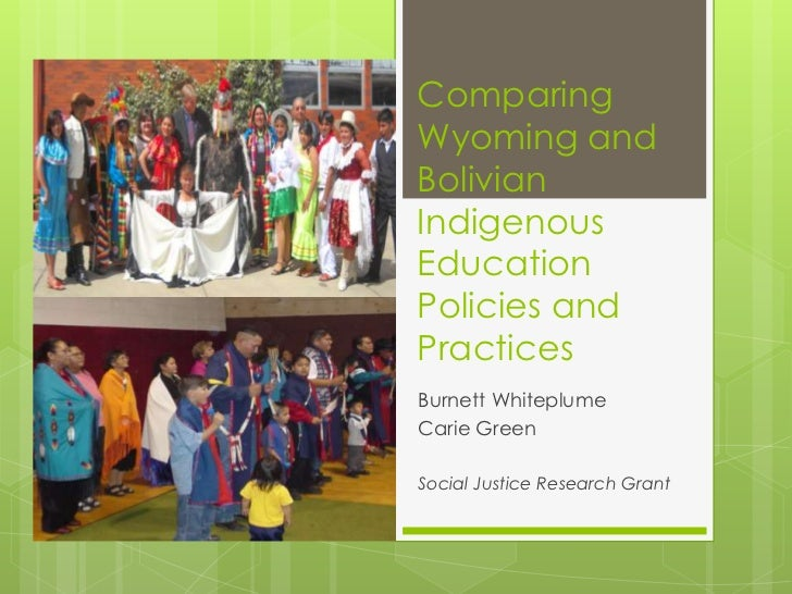Comparing Wyoming and Bolivian Indigenous Education Policies and Practices<br />Burnett Whiteplume<br />Carie Green<br />S...
