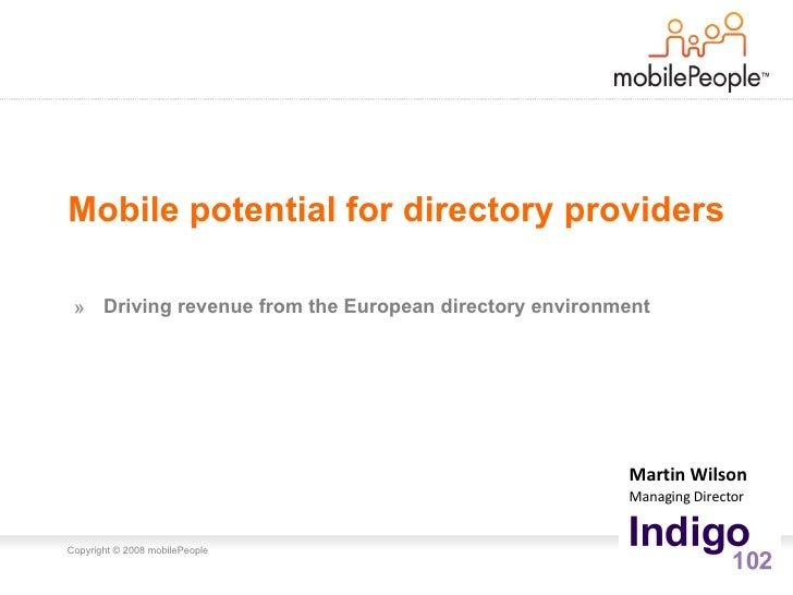 Mobile potential for directory providers <ul><li>Driving revenue from the European directory environment </li></ul>Martin ...