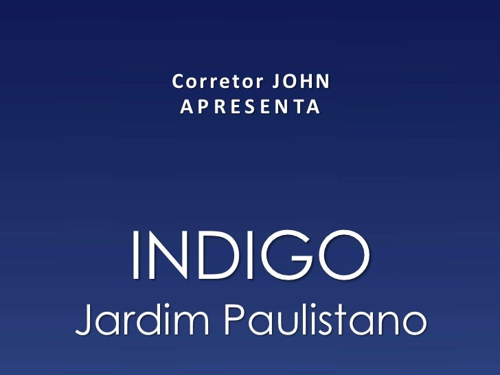 Corretor JOHN     A P R E S E N TA  INDIGOJardim Paulistano