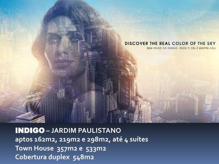 INDIGO – JARDIM PAULISTANOaptos 162m2, 219m2 e 298m2, até 4 suítesTown House 357m2 e 533m2Cobertura duplex 548m2