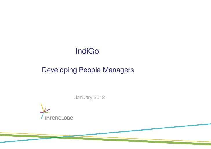 IndiGoDeveloping People Managers         January 2012