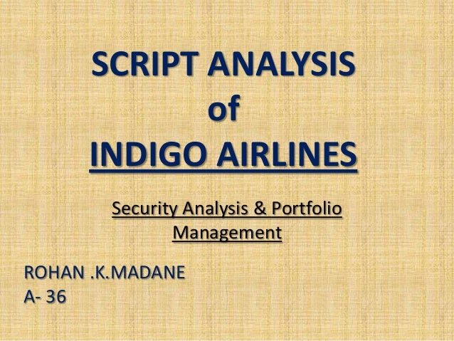 SCRIPT ANALYSIS             of      INDIGO AIRLINES        Security Analysis & Portfolio               ManagementROHAN .K....