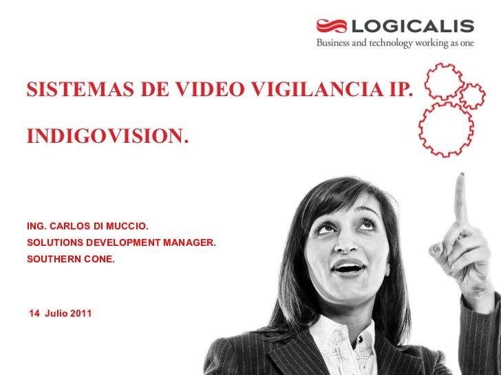 SISTEMAS DE VIDEO VIGILANCIA IP.INDIGOVISION.ING. CARLOS DI MUCCIO.SOLUTIONS DEVELOPMENT MANAGER.SOUTHERN CONE.14 Julio 2011