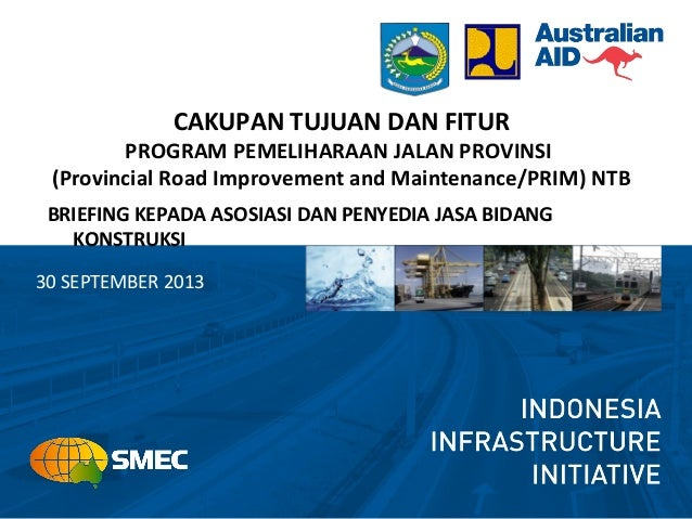 30 SEPTEMBER 2013 CAKUPAN TUJUAN DAN FITUR PROGRAM PEMELIHARAAN JALAN PROVINSI (Provincial Road Improvement and Maintenanc...