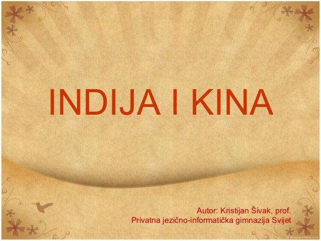 INDIJA I KINA                       Autor: Kristijan Šivak, prof.    Privatna jezično-informatička gimnazija Svijet
