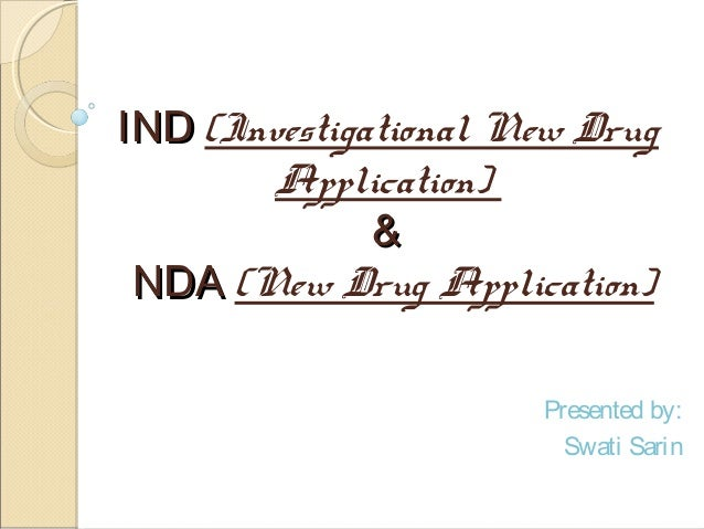 INDIND (Investigational New Drug Application) && NDANDA (New Drug Application) Presented by: Swati Sarin