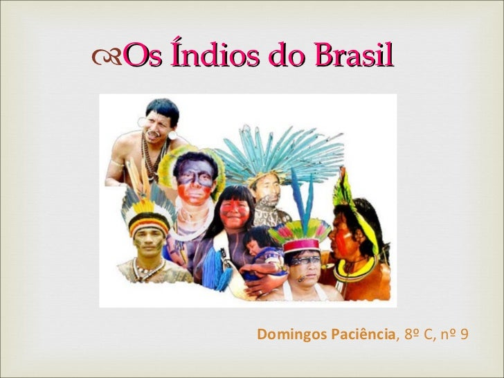 <ul><li>Os Índios do Brasil </li></ul>Domingos Paciência , 8º C, nº 9