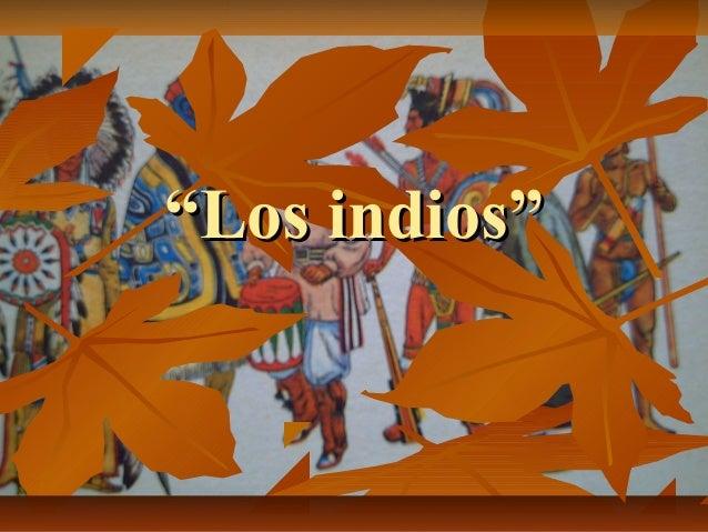 """""""""""Los indios""""Los indios"""""""