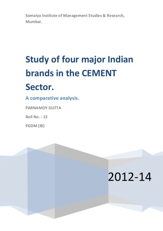 Somaiya Institute of Management Studies & Research, Mumbai. 2012-14 Study of four major Indian brands in the CEMENT Sector...