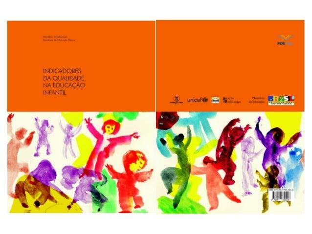 INDICADORES DA QUALIDADE NA EDUCAÇÃO INFANTIL Coordenação Fundação Orsa, UNDIME, Unicef, Ação Educativa e Coedi/SEB/MEC. G...