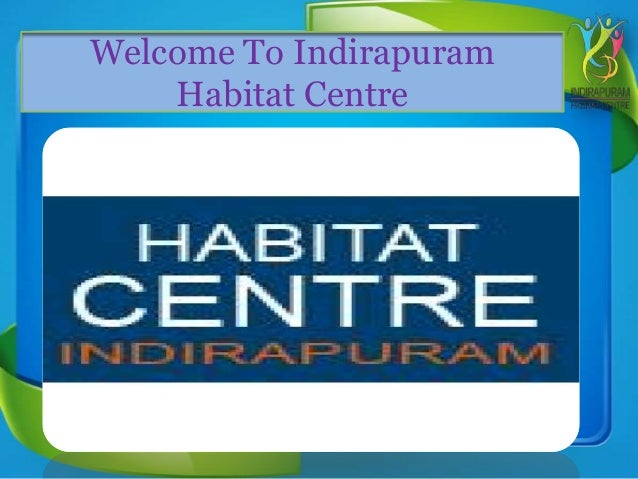 Welcome To Indirapuram Habitat Centre