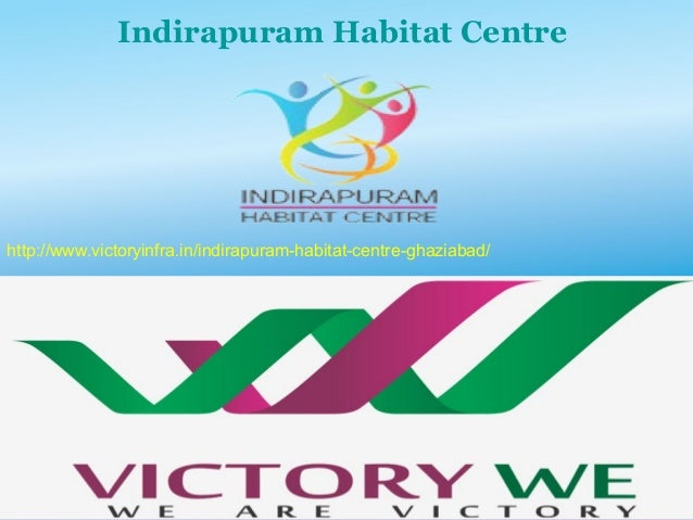 Indirapuram Habitat Centre http://www.victoryinfra.in/indirapuram-habitat-centre-ghaziabad/