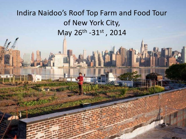 Indira Naidoo's Roof Top Farm and Food Tour of New York City, May 26th -31st , 2014