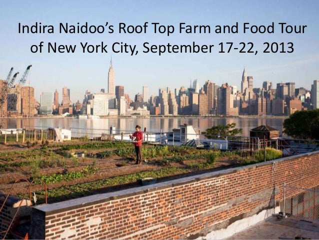 Indira Naidoo's Roof Top Farm and Food Tourof New York City, September 17-22, 2013