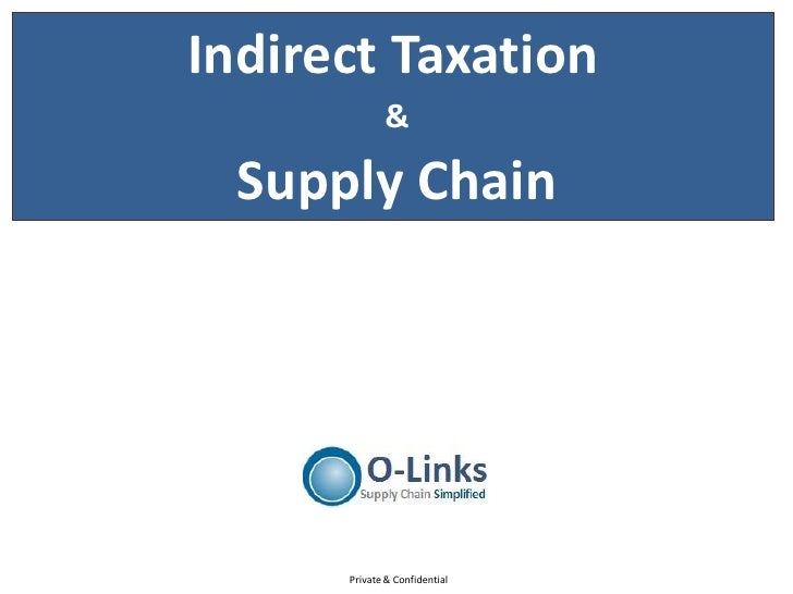 Indirect Taxation             &  Supply Chain      Private & Confidential
